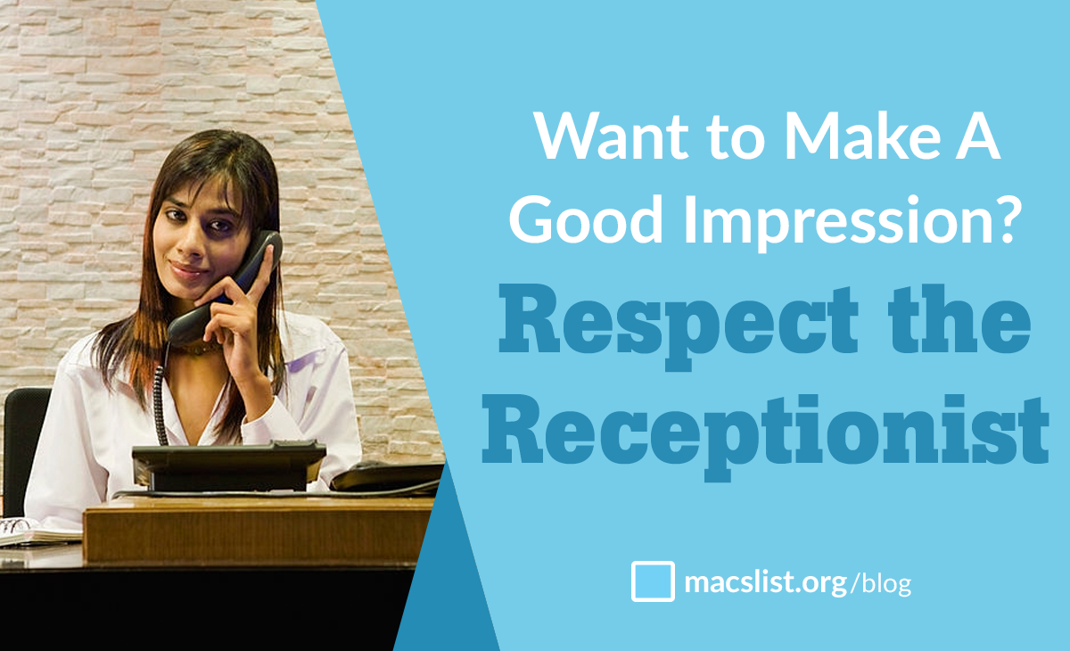 Want to Make A Good Impression? Respect the Receptionist!
