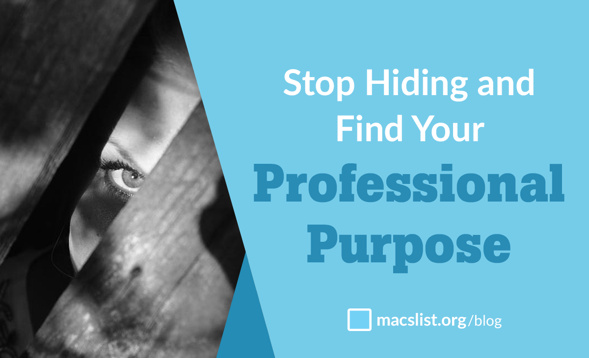 Stop Hiding and Find Your Professional Purpose