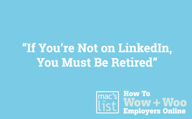 If You're Not on LinkedIn, You Must Be Retired