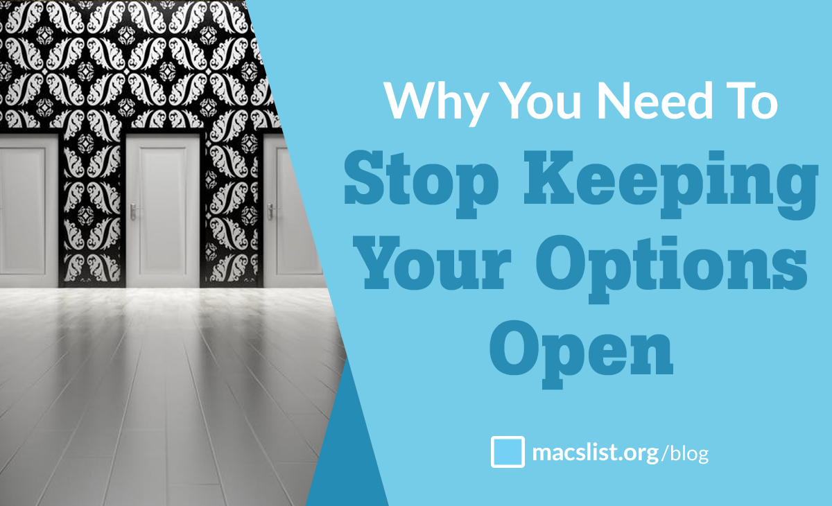 Why You Need to Stop Keeping Your Options Open