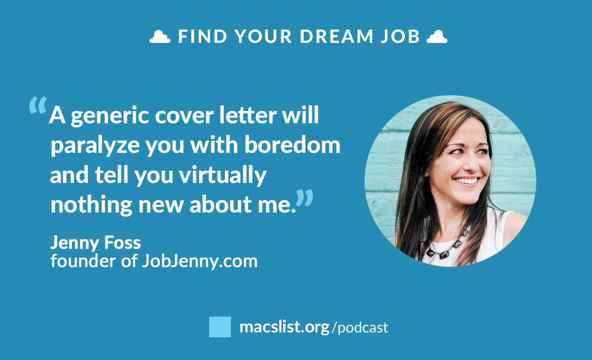 A generic cover letter will paralyze you with boredom and tell you nothing new about me. - Jenny Foss