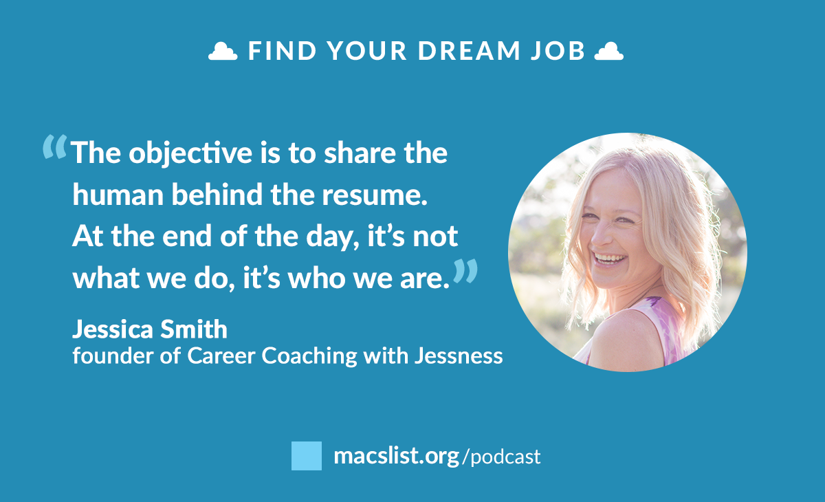"""""""Share the human behind the resume. At the end of the day, it's not what we do. It's who we are."""" - Jessica Smith"""