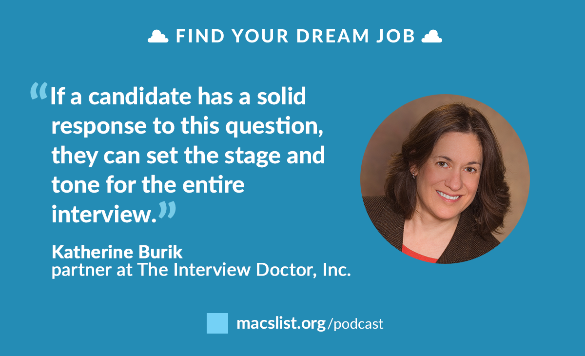 """If a candidate has a solid response to this question, they can set the stage and tone for the entire interview."" Katherine Burik"