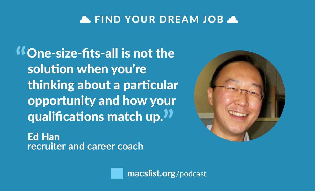 """""""One-size-fits-all is not the solution when you're thinking about a particular opportunity and how your qualifications match up."""" Ed Han, recruiter and career coach"""