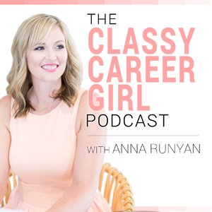 The Classy Career Girl Podcast, with Anna Runyan