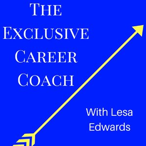 The Exclusive Career Coach, with Lesa Edwards
