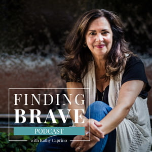 Finding Brave, with Kathy Caprino