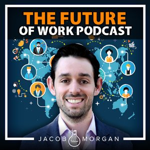 The Future of Work Podcast, with Jacob Morgan