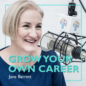 Grow Your Own Career, with Jane Barrett