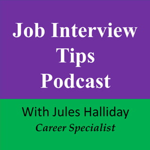 Job Interview Tips Podcast, with Jules Halliday