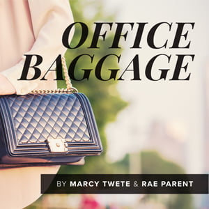 Office Baggage, with Marcy Twete and Rae Parent