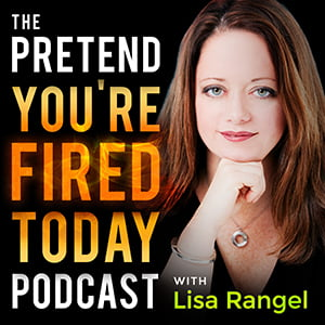 Pretend You're Fired Today, with Lisa Rangel