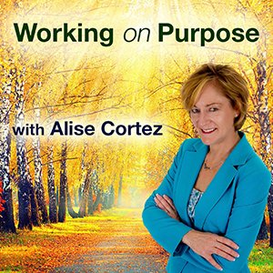 Working On Purpose, with Alise Cortez