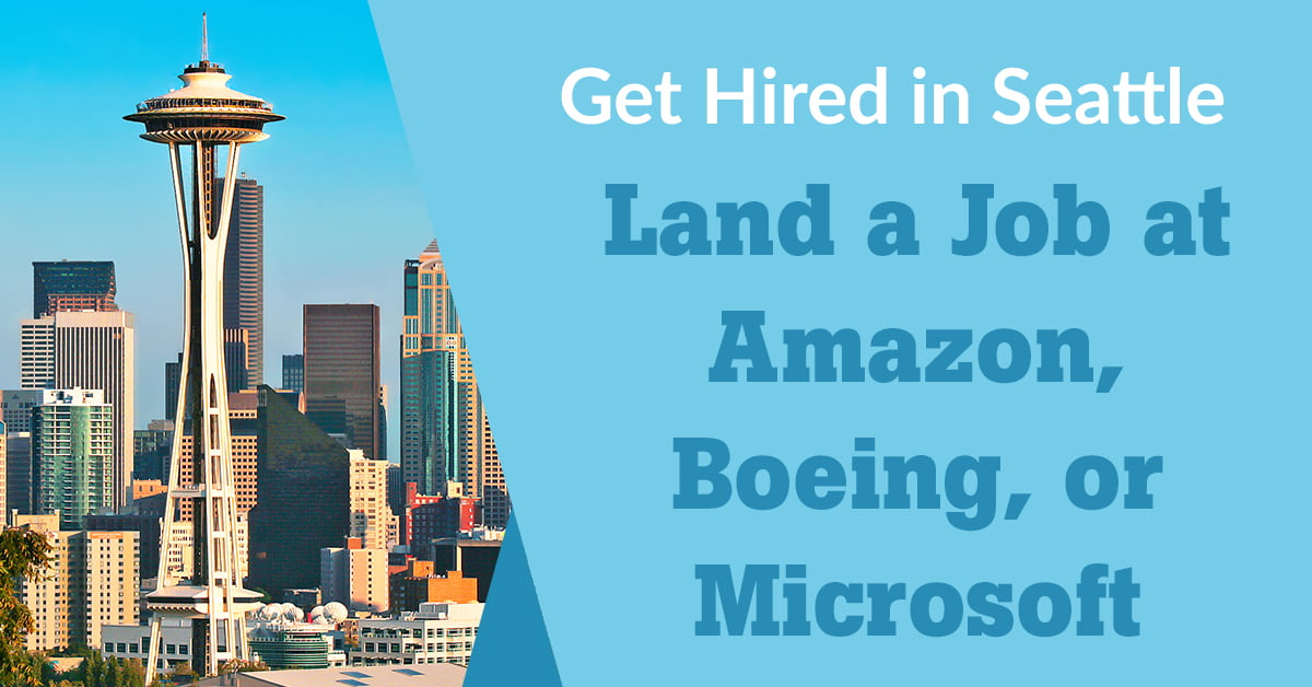 How To Land a Job at Amazon, Boeing, or Microsoft in Seattle